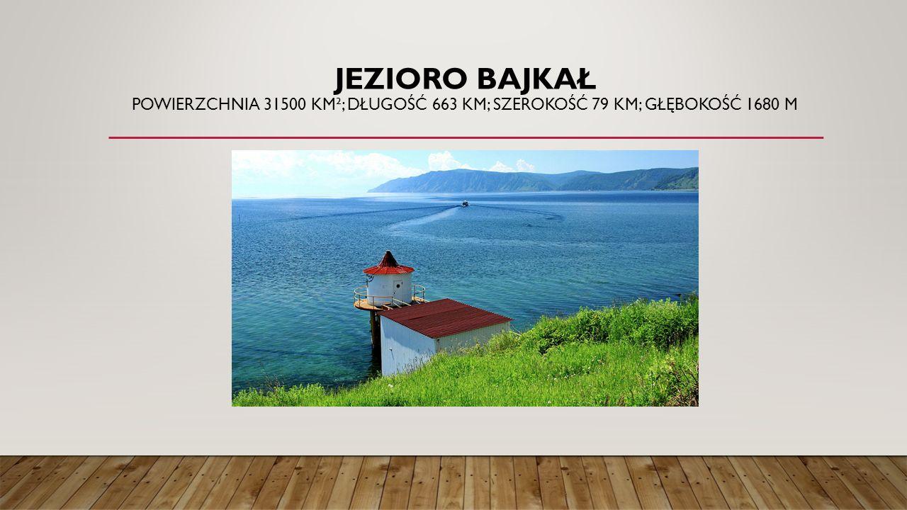 Jezioro Bajkał Powierzchnia 31500 km²; długość 663 km; szerokość 79 km; głębokość 1680 m