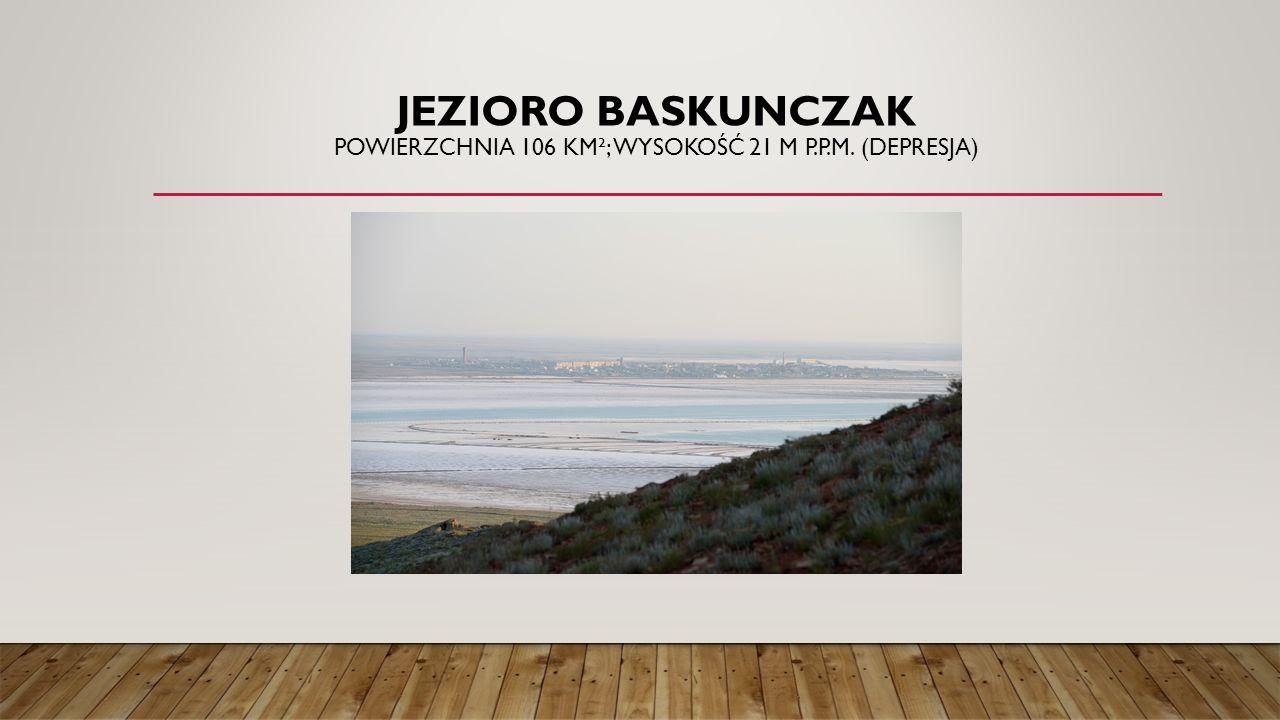 Jezioro Baskunczak Powierzchnia 106 km²; wysokość 21 m p. p. m