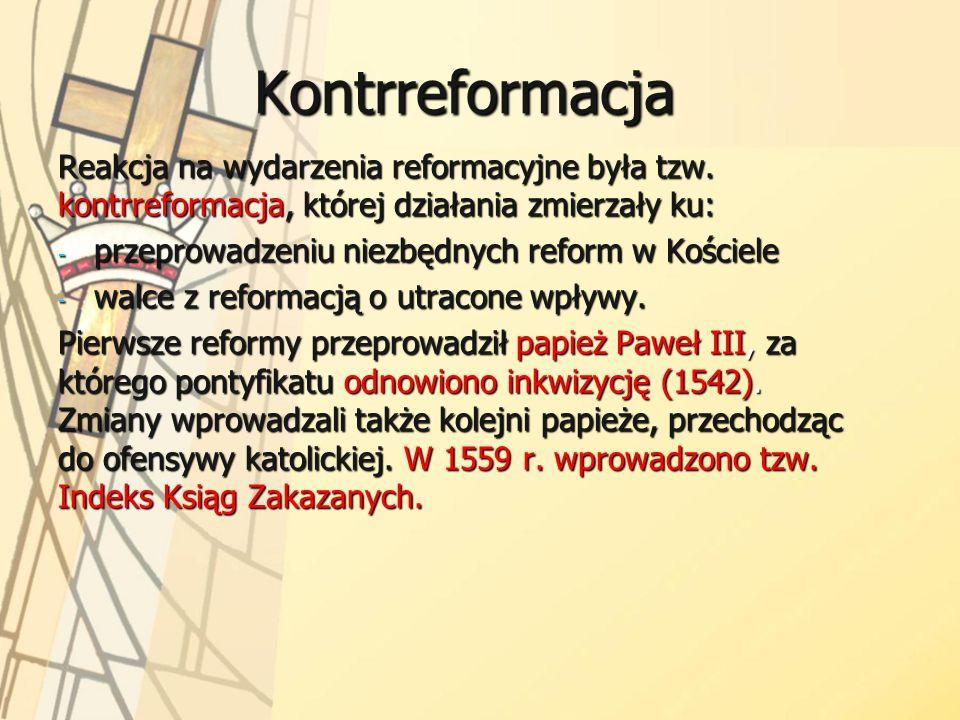 Kontrreformacja Reakcja na wydarzenia reformacyjne była tzw. kontrreformacja, której działania zmierzały ku: