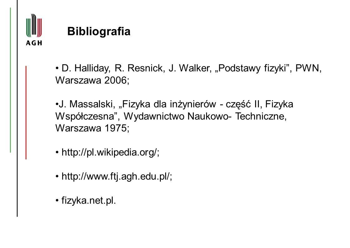 """Bibliografia D. Halliday, R. Resnick, J. Walker, """"Podstawy fizyki , PWN, Warszawa 2006;"""