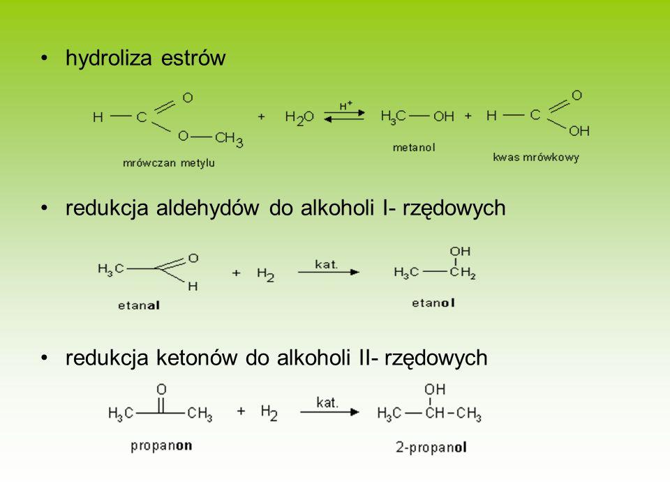 hydroliza estrów redukcja aldehydów do alkoholi I- rzędowych.