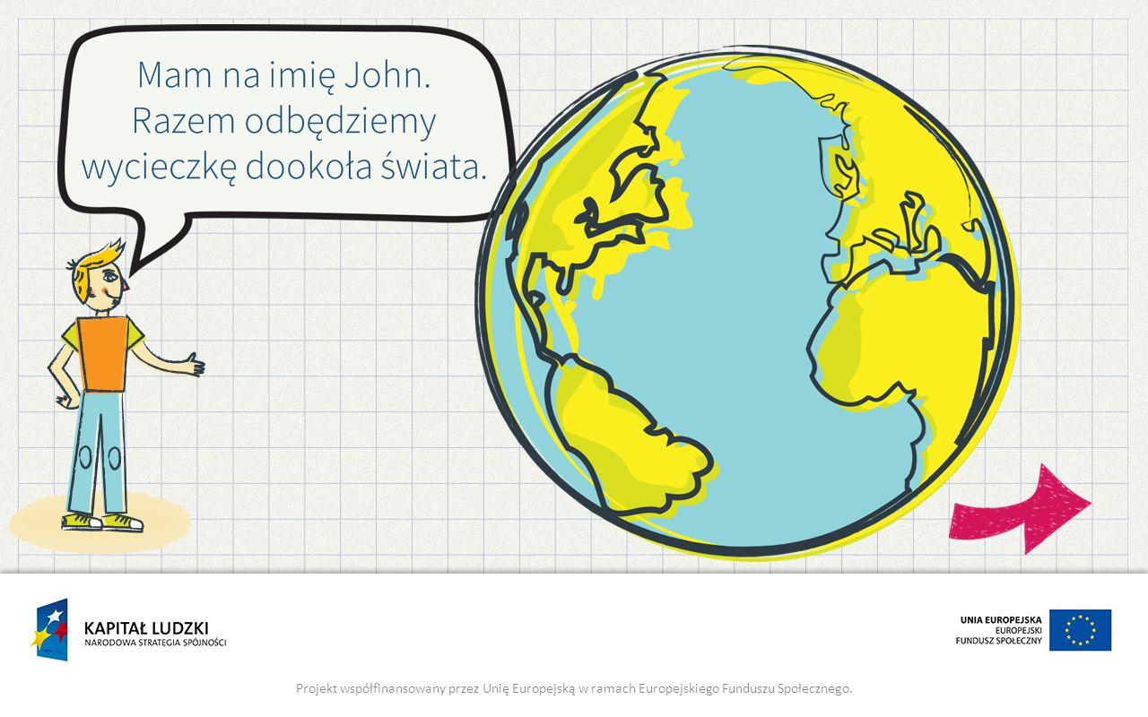 Mam na imię John. Razem odbędziemy wycieczkę dookoła świata.
