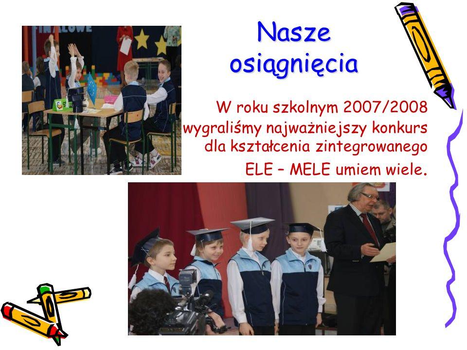 Nasze osiągnięcia W roku szkolnym 2007/2008 wygraliśmy najważniejszy konkurs dla kształcenia zintegrowanego.