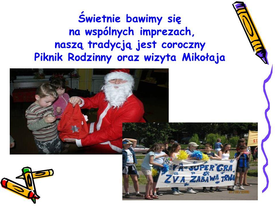 Świetnie bawimy się na wspólnych imprezach, naszą tradycją jest coroczny Piknik Rodzinny oraz wizyta Mikołaja