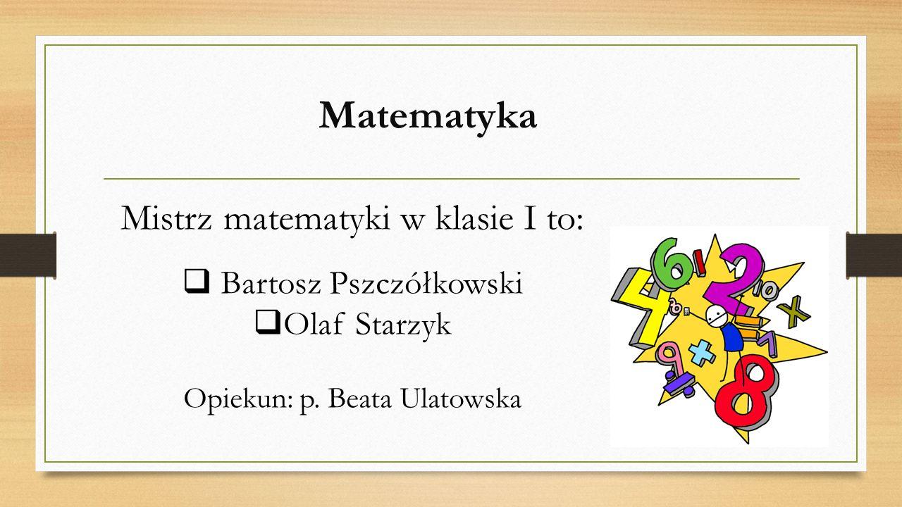 Matematyka Mistrz matematyki w klasie I to: Bartosz Pszczółkowski