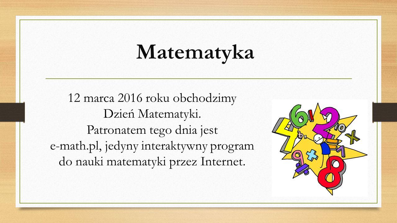 Matematyka 12 marca 2016 roku obchodzimy Dzień Matematyki.