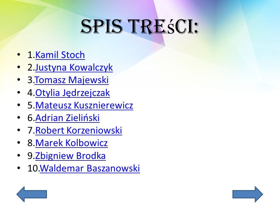 Spis treści: 1.Kamil Stoch 2.Justyna Kowalczyk 3.Tomasz Majewski