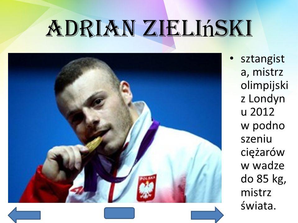 Adrian Zieliński sztangista, mistrz olimpijski z Londynu 2012 w podnoszeniu ciężarów w wadze do 85 kg, mistrz świata.
