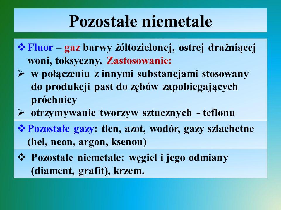 Pozostałe niemetale Fluor – gaz barwy żółtozielonej, ostrej drażniącej woni, toksyczny. Zastosowanie: