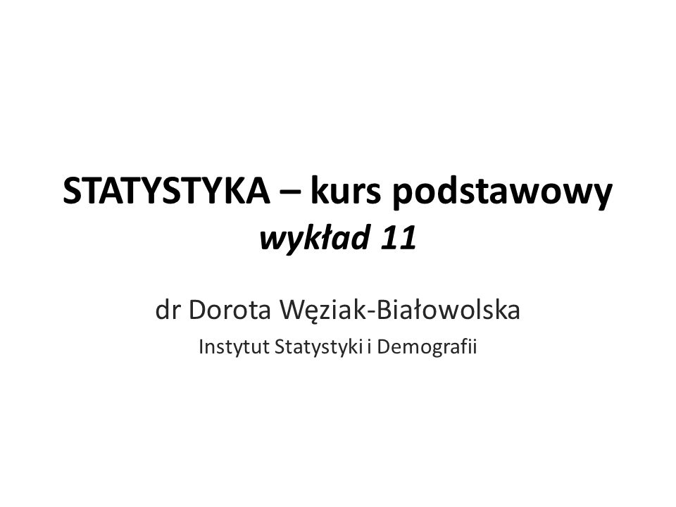 STATYSTYKA – kurs podstawowy wykład 11