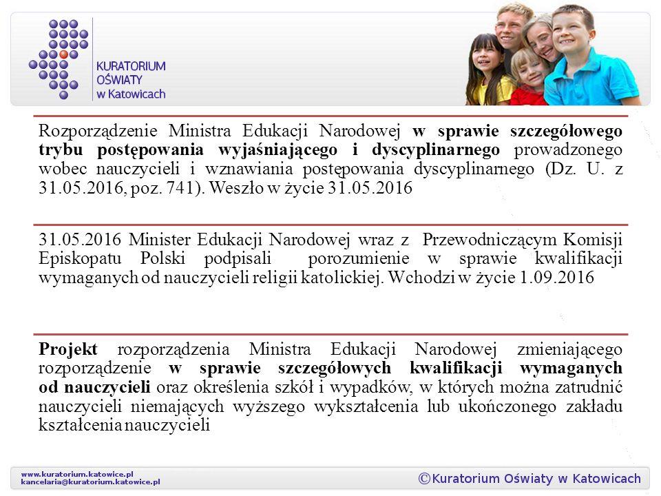 Rozporządzenie Ministra Edukacji Narodowej w sprawie szczegółowego trybu postępowania wyjaśniającego i dyscyplinarnego prowadzonego wobec nauczycieli i wznawiania postępowania dyscyplinarnego (Dz. U. z 31.05.2016, poz. 741). Weszło w życie 31.05.2016