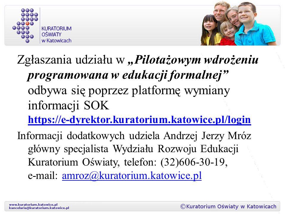 """Zgłaszania udziału w """"Pilotażowym wdrożeniu programowana w edukacji formalnej odbywa się poprzez platformę wymiany informacji SOK https://e-dyrektor.kuratorium.katowice.pl/login"""