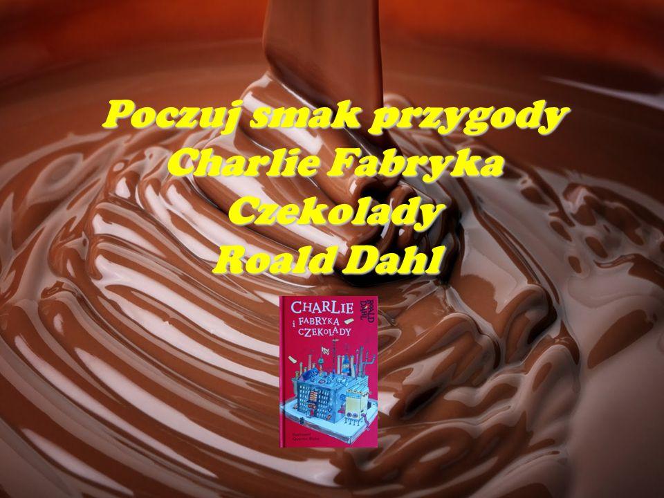Poczuj smak przygody Charlie Fabryka Czekolady Roald Dahl