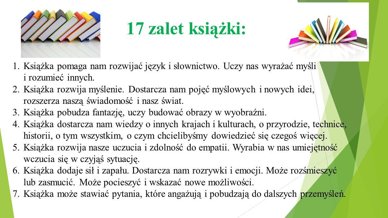 17 zalet książki: Książka pomaga nam rozwijać język i słownictwo. Uczy nas wyrażać myśli i rozumieć innych.