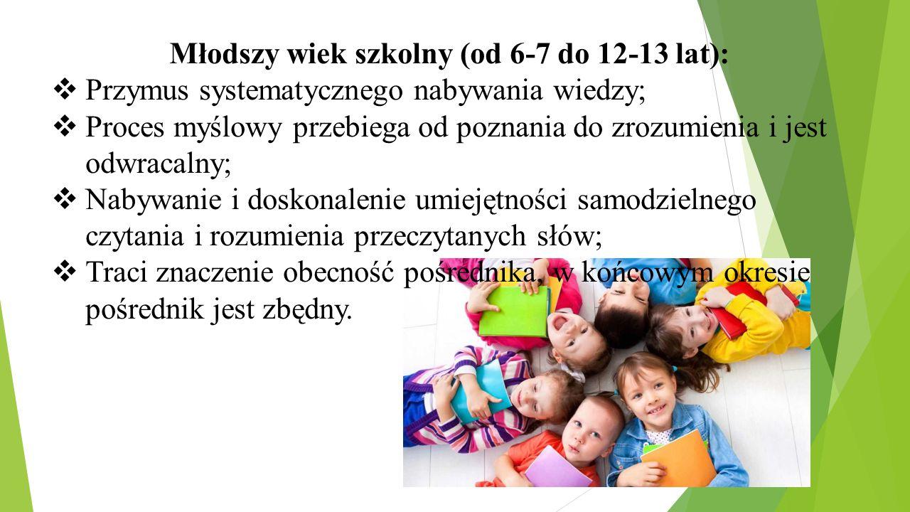 Młodszy wiek szkolny (od 6-7 do 12-13 lat):