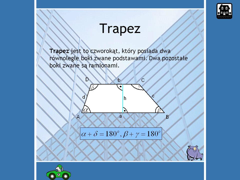 Trapez Trapez jest to czworokąt, który posiada dwa równoległe boki zwane podstawami.