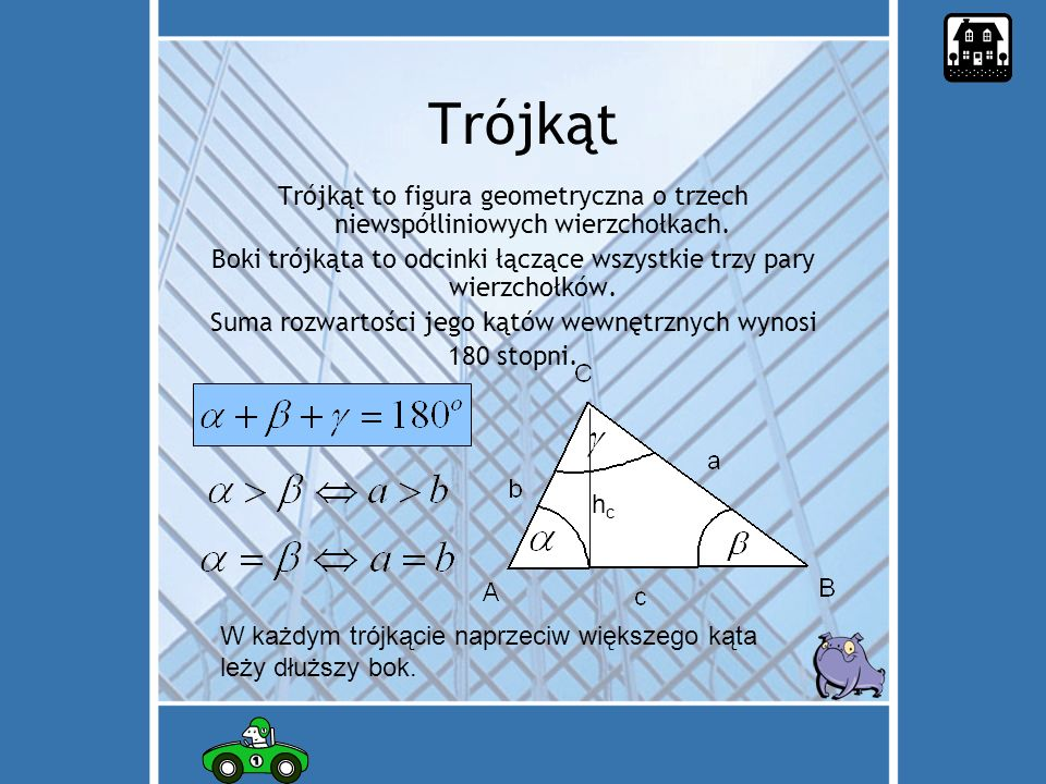 Trójkąt Trójkąt to figura geometryczna o trzech niewspółliniowych wierzchołkach. Boki trójkąta to odcinki łączące wszystkie trzy pary wierzchołków.