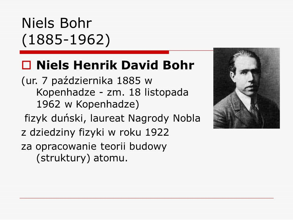 Niels Bohr (1885-1962) Niels Henrik David Bohr