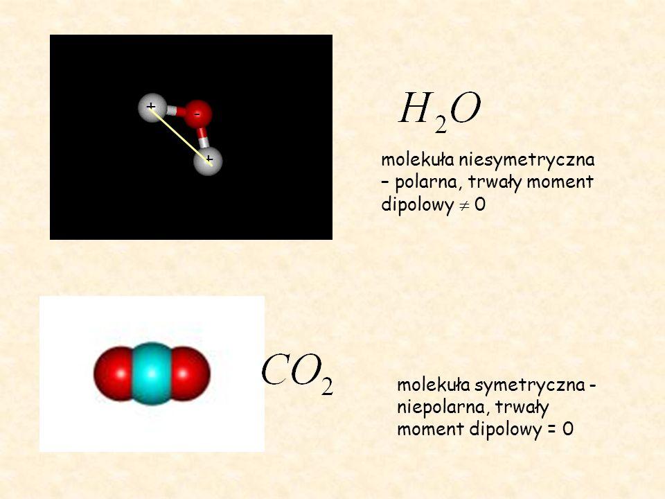 + - + molekuła niesymetryczna – polarna, trwały moment dipolowy  0.