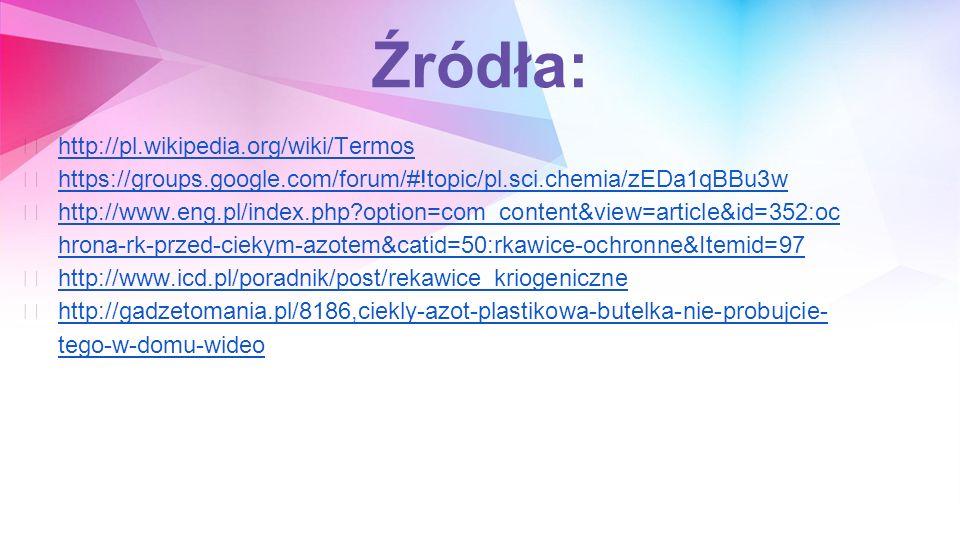 Źródła: http://pl.wikipedia.org/wiki/Termos