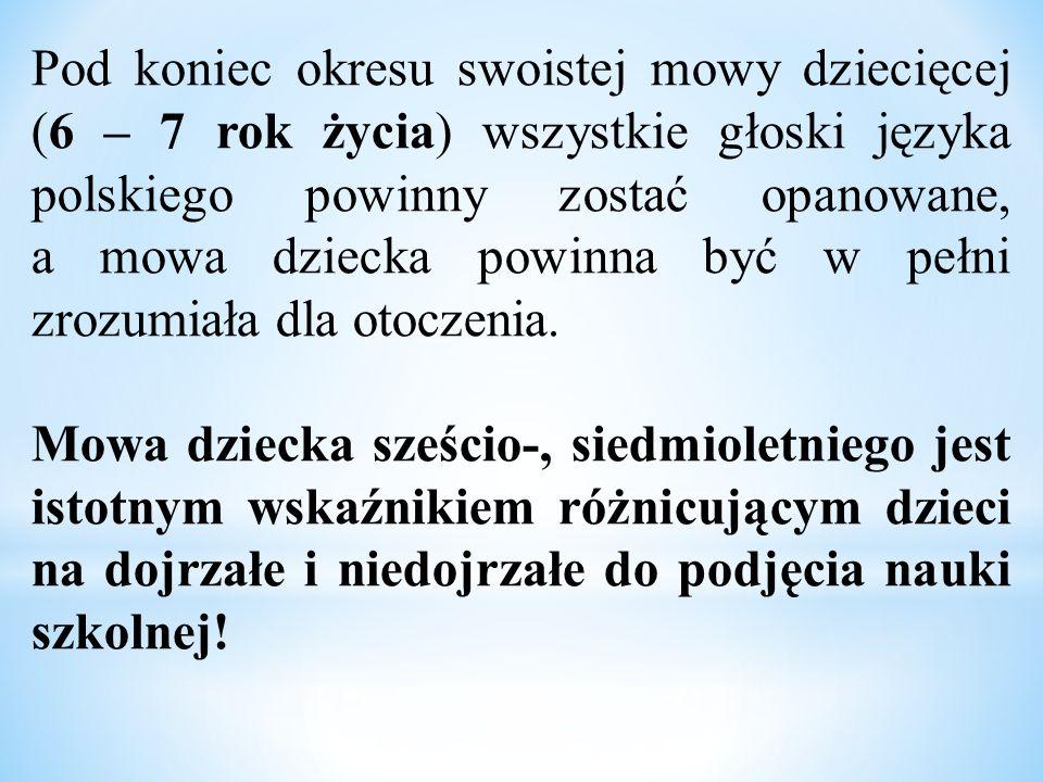 Pod koniec okresu swoistej mowy dziecięcej (6 – 7 rok życia) wszystkie głoski języka polskiego powinny zostać opanowane, a mowa dziecka powinna być w pełni zrozumiała dla otoczenia.