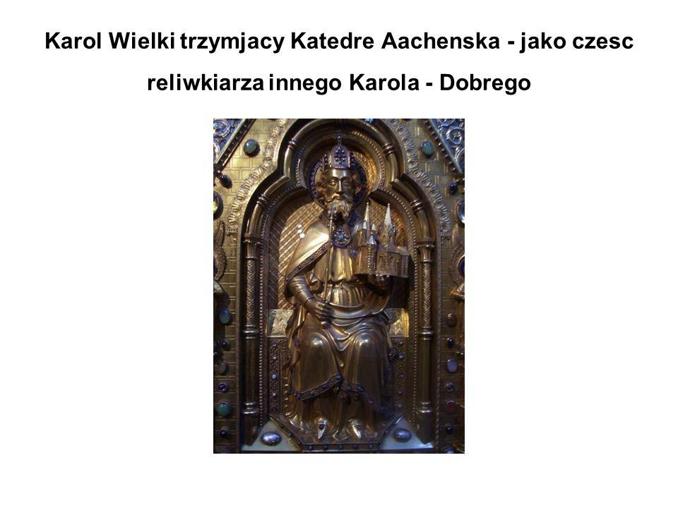Karol Wielki trzymjacy Katedre Aachenska - jako czesc reliwkiarza innego Karola - Dobrego