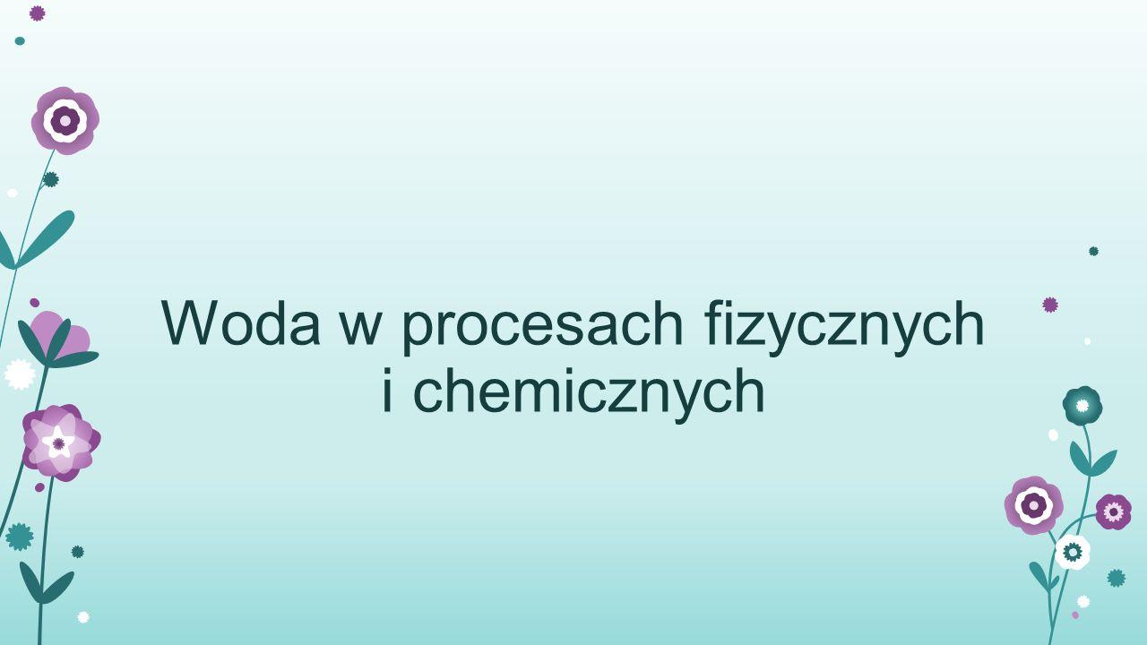 Woda w procesach fizycznych i chemicznych