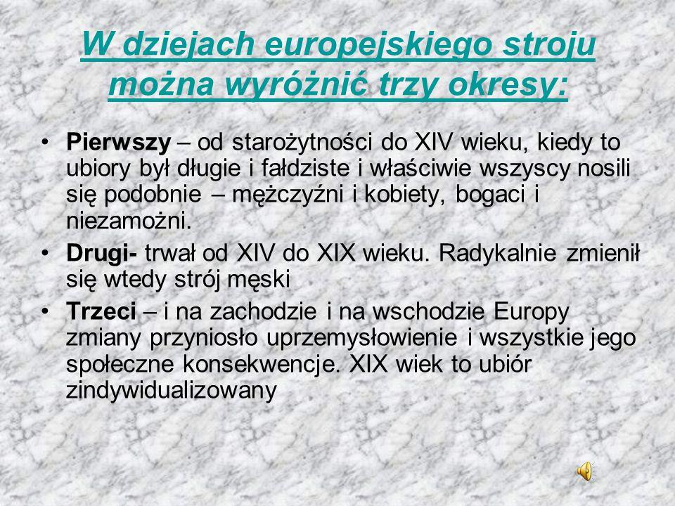 W dziejach europejskiego stroju można wyróżnić trzy okresy: