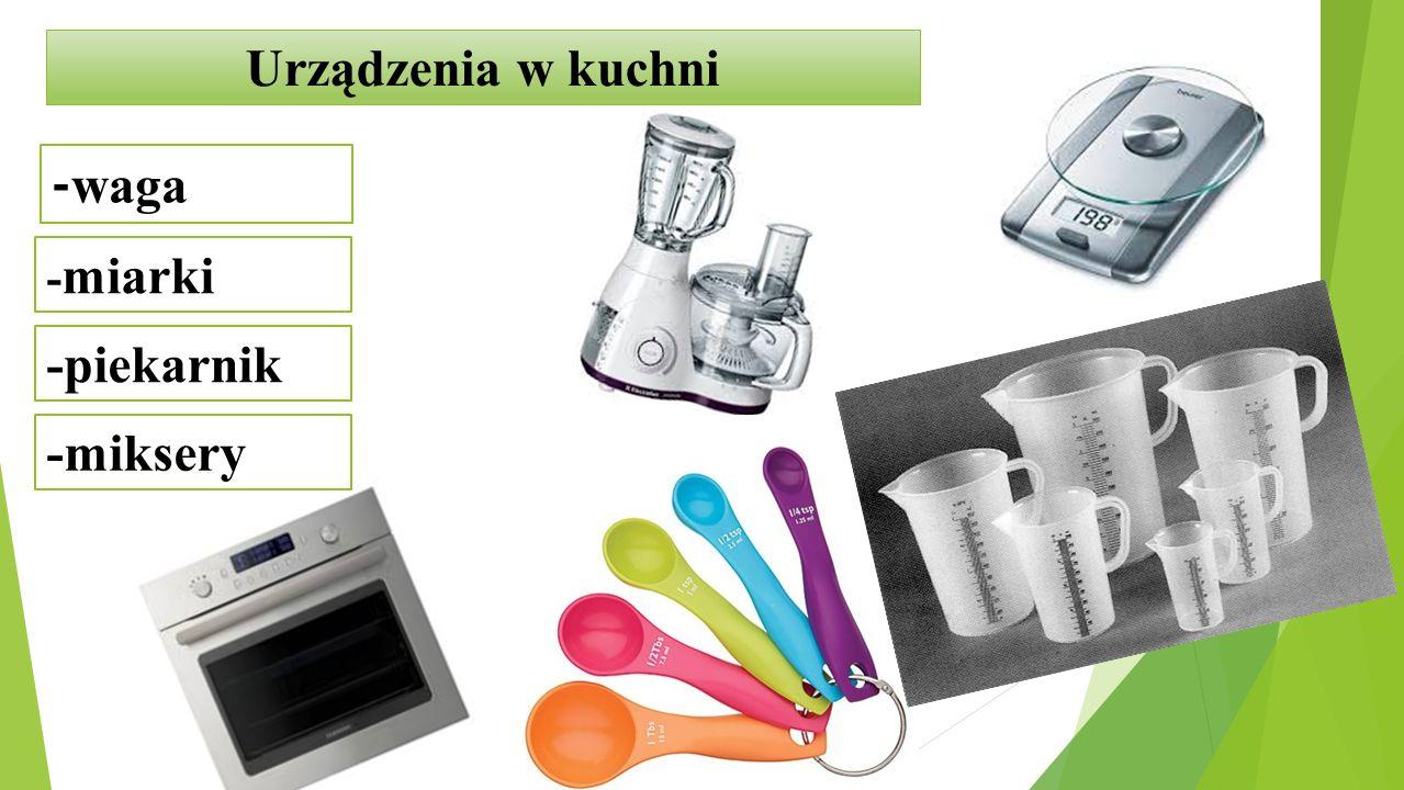 Urządzenia w kuchni -waga -miarki -piekarnik -miksery