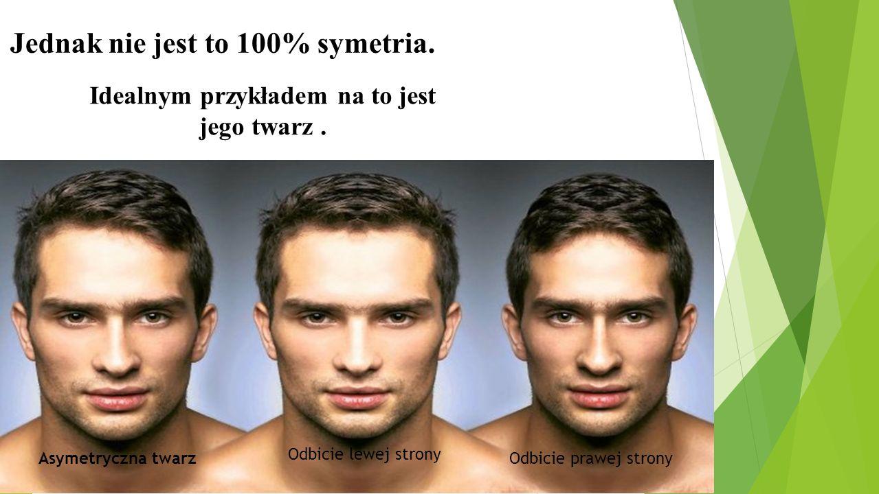 Jednak nie jest to 100% symetria.