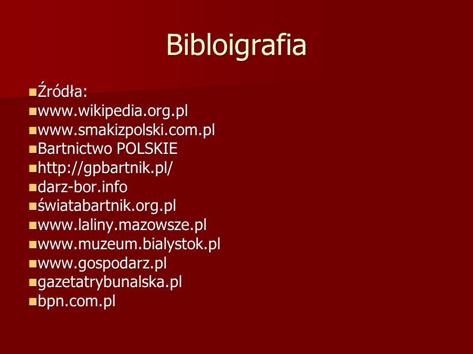 Bibloigrafia Źródła: www.wikipedia.org.pl www.smakizpolski.com.pl