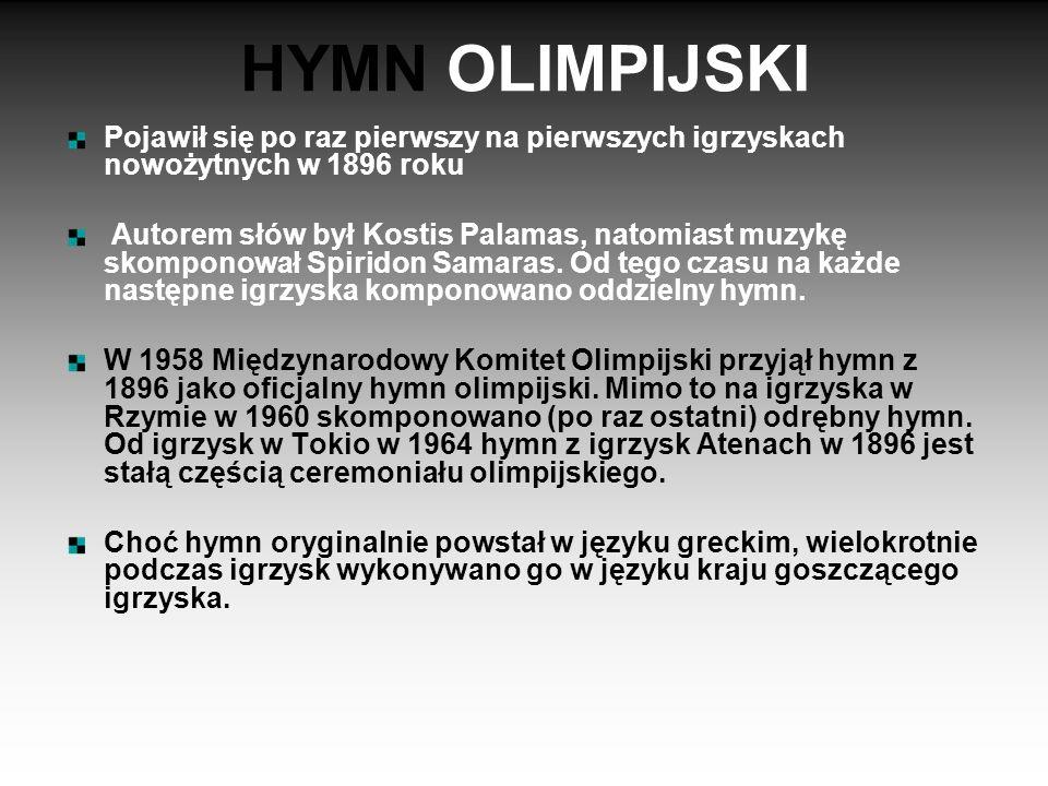HYMN OLIMPIJSKI Pojawił się po raz pierwszy na pierwszych igrzyskach nowożytnych w 1896 roku.