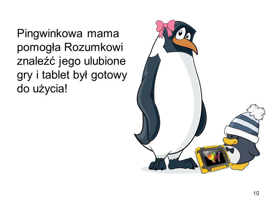 Pingwinkowa mama pomogła Rozumkowi znaleźć jego ulubione gry i tablet był gotowy do użycia!