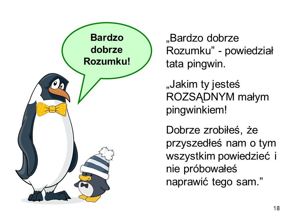 """""""Bardzo dobrze Rozumku - powiedział tata pingwin."""