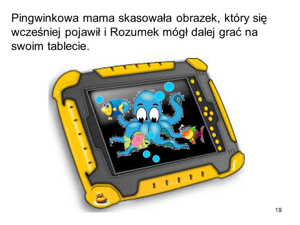 Pingwinkowa mama skasowała obrazek, który się wcześniej pojawił i Rozumek mógł dalej grać na swoim tablecie.