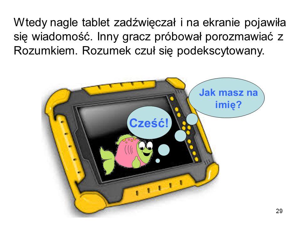 Wtedy nagle tablet zadźwięczał i na ekranie pojawiła się wiadomość