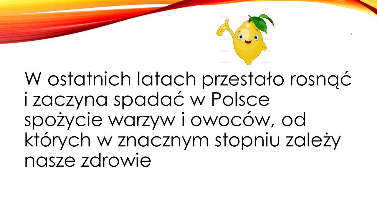 . W ostatnich latach przestało rosnąć i zaczyna spadać w Polsce spożycie warzyw i owoców, od których w znacznym stopniu zależy nasze zdrowie.
