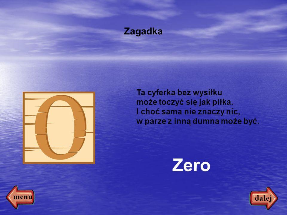 Zero Zagadka Ta cyferka bez wysiłku może toczyć się jak piłka.