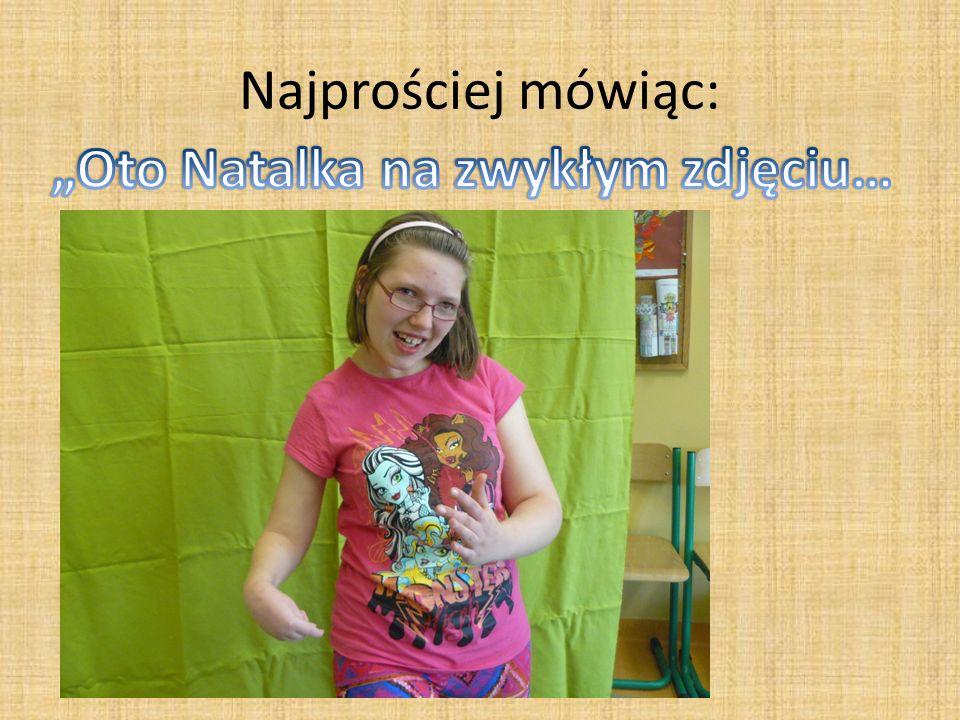 """""""Oto Natalka na zwykłym zdjęciu…"""