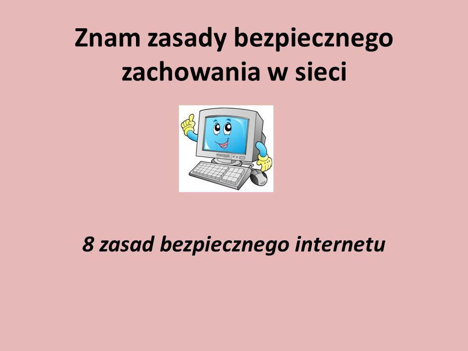 Znam zasady bezpiecznego zachowania w sieci