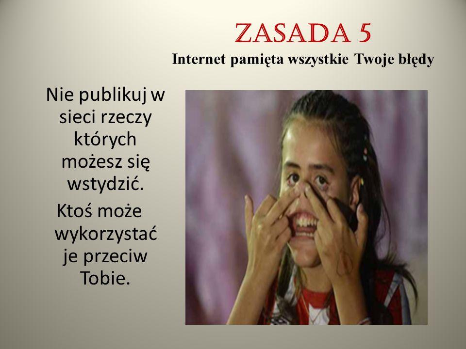 Zasada 5 Internet pamięta wszystkie Twoje błędy
