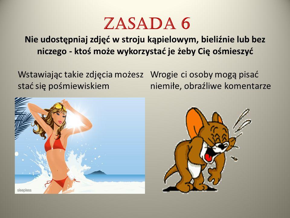 Zasada 6 Nie udostępniaj zdjęć w stroju kąpielowym, bieliźnie lub bez niczego - ktoś może wykorzystać je żeby Cię ośmieszyć
