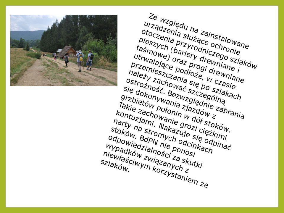 Ze względu na zainstalowane urządzenia służące ochronie otoczenia przyrodniczego szlaków pieszych (bariery drewniane i taśmowe) oraz progi drewniane utrwalające podłoże, w czasie przemieszczania się po szlakach należy zachować szczególną ostrożność.