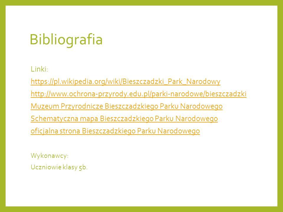 Bibliografia Linki: https://pl.wikipedia.org/wiki/Bieszczadzki_Park_Narodowy. http://www.ochrona-przyrody.edu.pl/parki-narodowe/bieszczadzki.