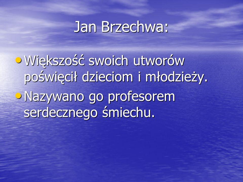 Jan Brzechwa: Większość swoich utworów poświęcił dzieciom i młodzieży.