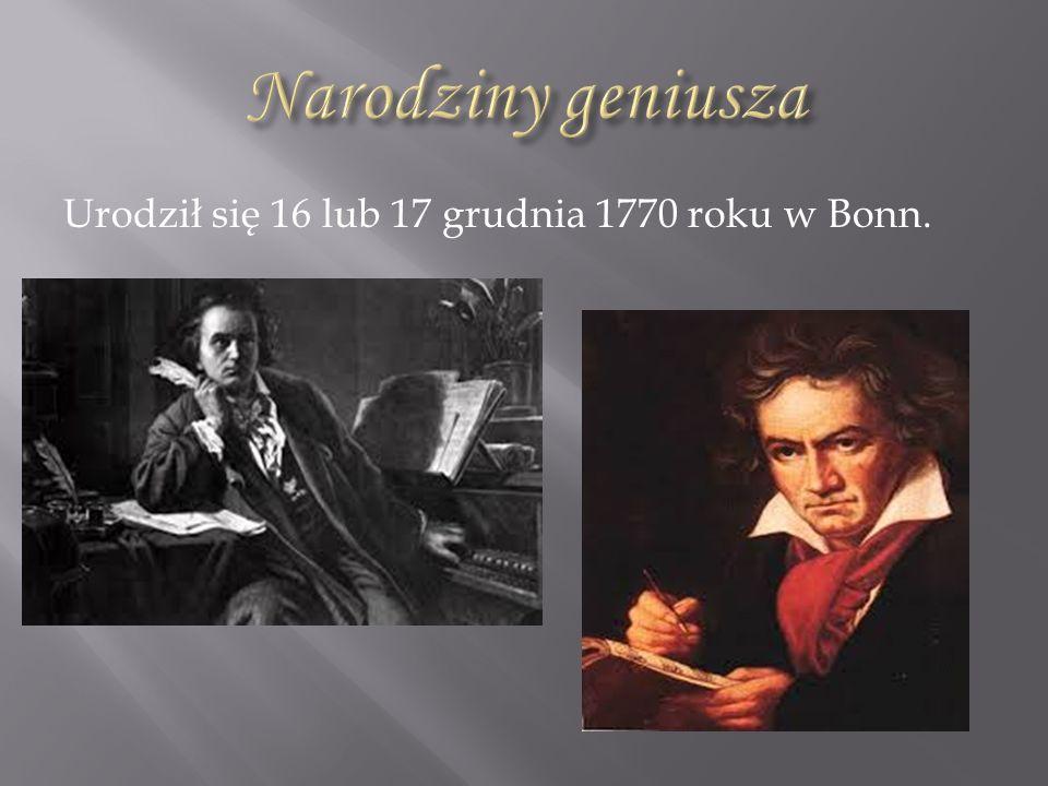 Narodziny geniusza Urodził się 16 lub 17 grudnia 1770 roku w Bonn.