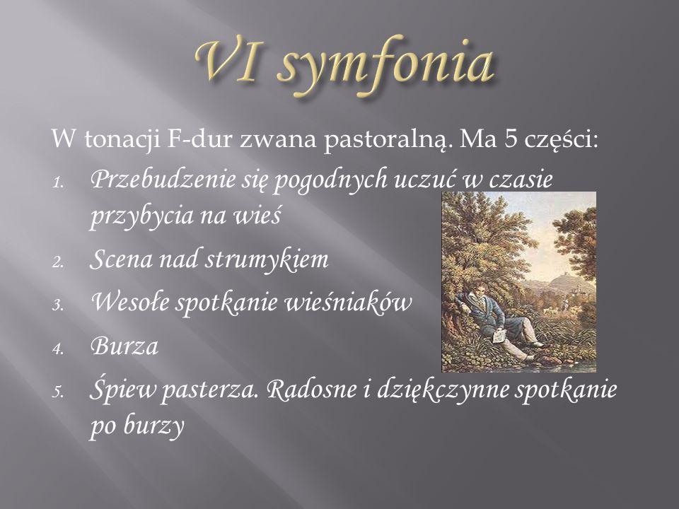 VI symfonia W tonacji F-dur zwana pastoralną. Ma 5 części: Przebudzenie się pogodnych uczuć w czasie przybycia na wieś.