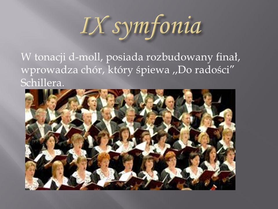 IX symfonia W tonacji d-moll, posiada rozbudowany finał, wprowadza chór, który śpiewa ,,Do radości Schillera.