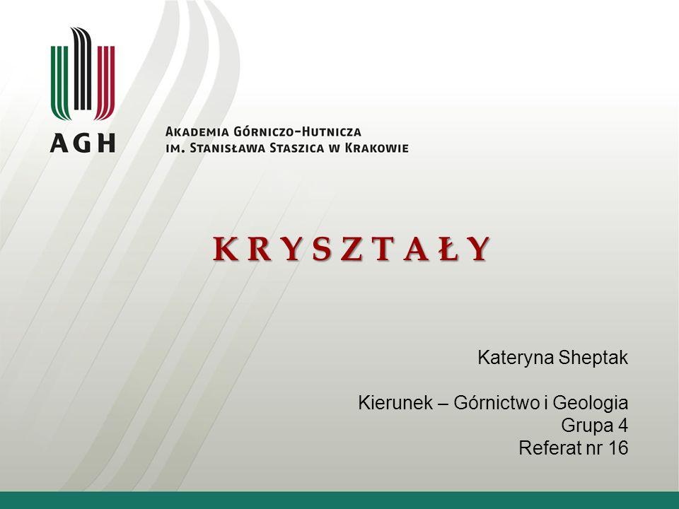 K R Y S Z T A Ł Y Kateryna Sheptak Kierunek – Górnictwo i Geologia