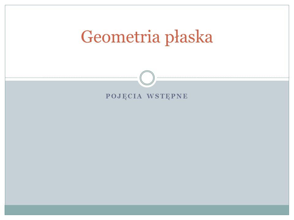 Geometria płaska Pojęcia wstępne